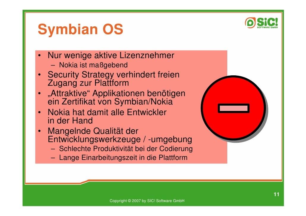 Symbian OS • Nur wenige aktive Lizenznehmer    – Nokia ist maßgebend • Security Strategy verhindert freien   Zugang zur Pl...