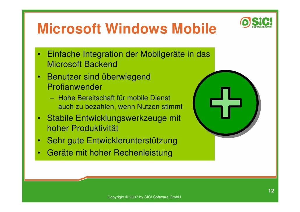 Microsoft Windows Mobile • Einfache Integration der Mobilgeräte in das   Microsoft Backend • Benutzer sind überwiegend   P...