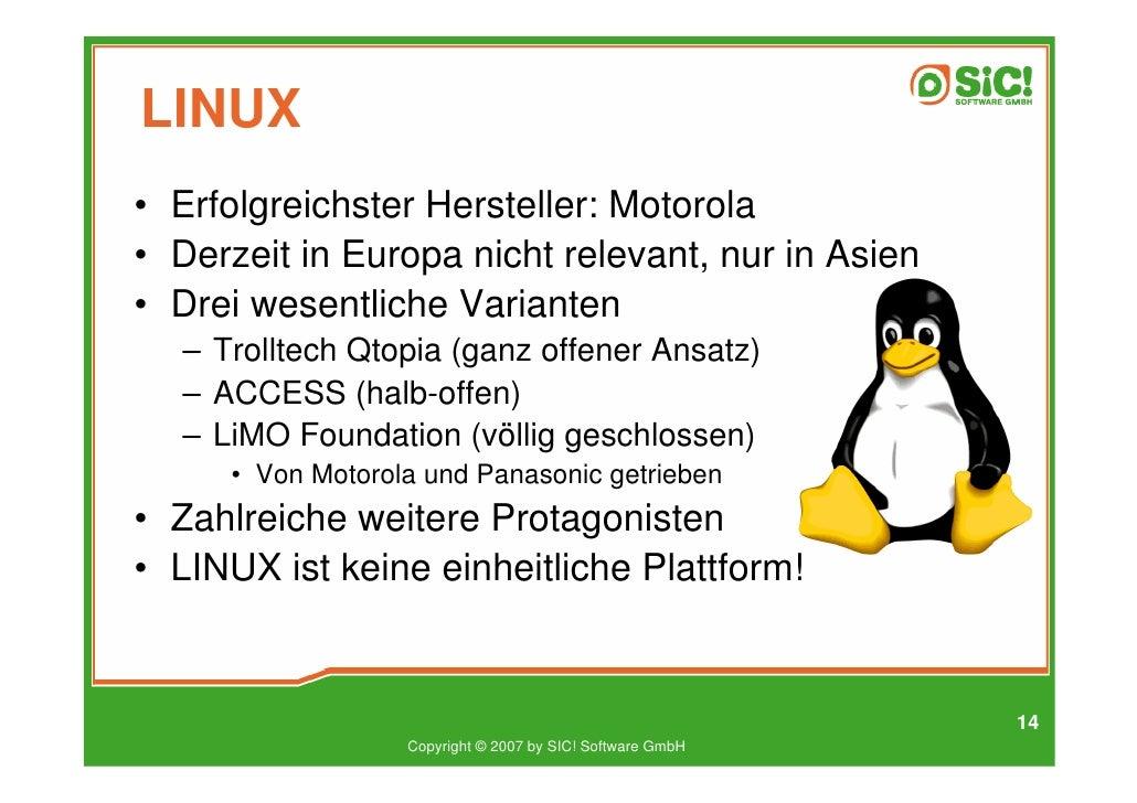 LINUX • Erfolgreichster Hersteller: Motorola • Derzeit in Europa nicht relevant, nur in Asien • Drei wesentliche Varianten...
