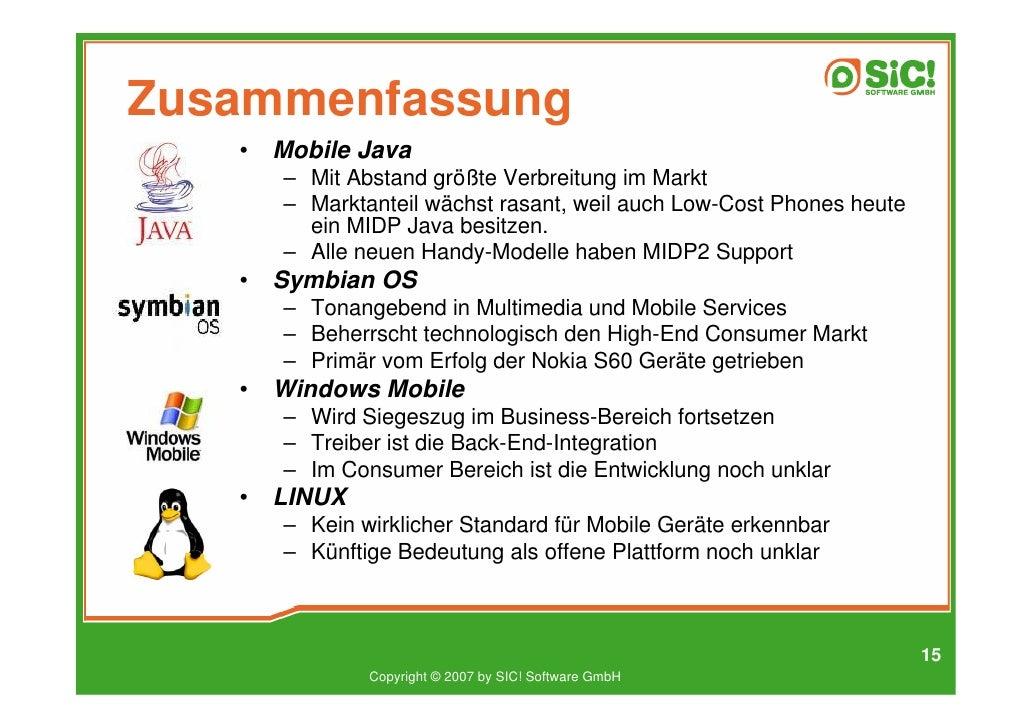 Zusammenfassung    •   Mobile Java        – Mit Abstand größte Verbreitung im Markt        – Marktanteil wächst rasant, we...