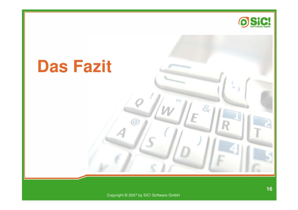 Das Fazit                                                      16         Copyright © 2007 by SIC! Software GmbH