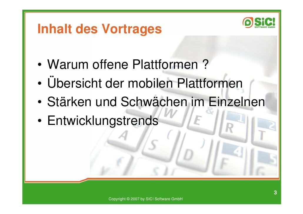 Inhalt des Vortrages  •   Warum offene Plattformen ? •   Übersicht der mobilen Plattformen •   Stärken und Schwächen im Ei...