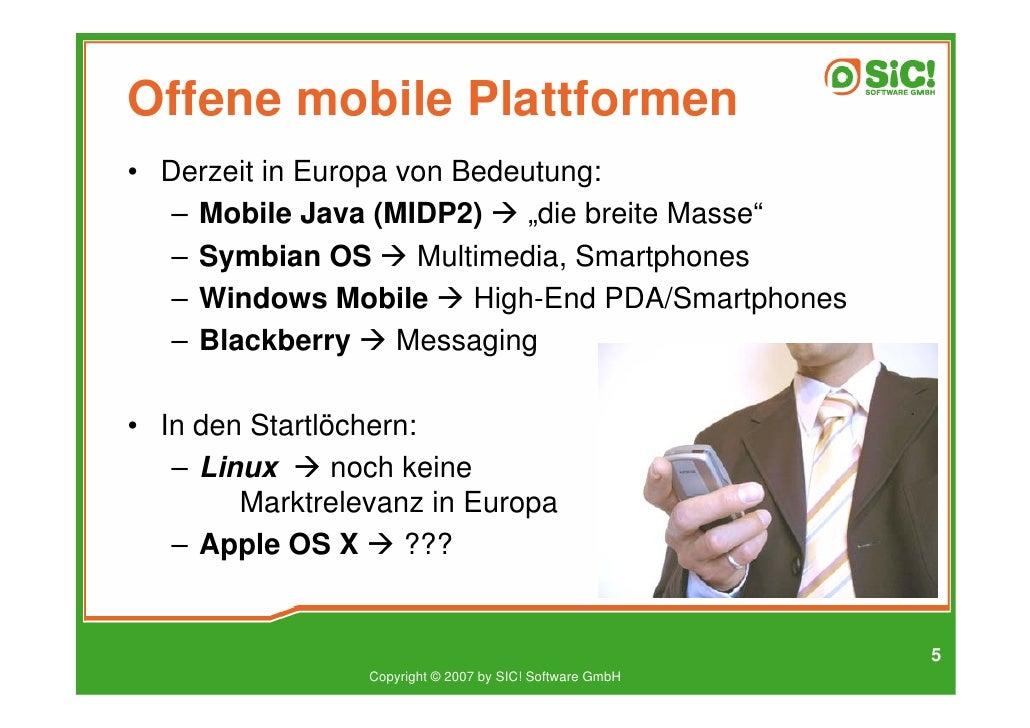 """Offene mobile Plattformen • Derzeit in Europa von Bedeutung:    – Mobile Java (MIDP2)     """"die breite Masse""""    – Symbian ..."""