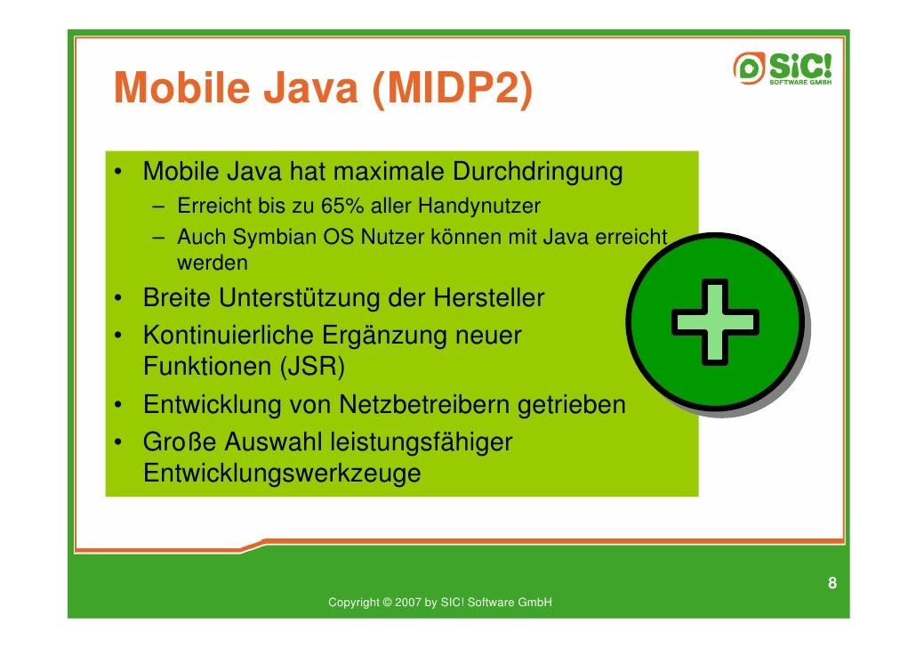 Mobile Java (MIDP2) • Mobile Java hat maximale Durchdringung    – Erreicht bis zu 65% aller Handynutzer    – Auch Symbian ...