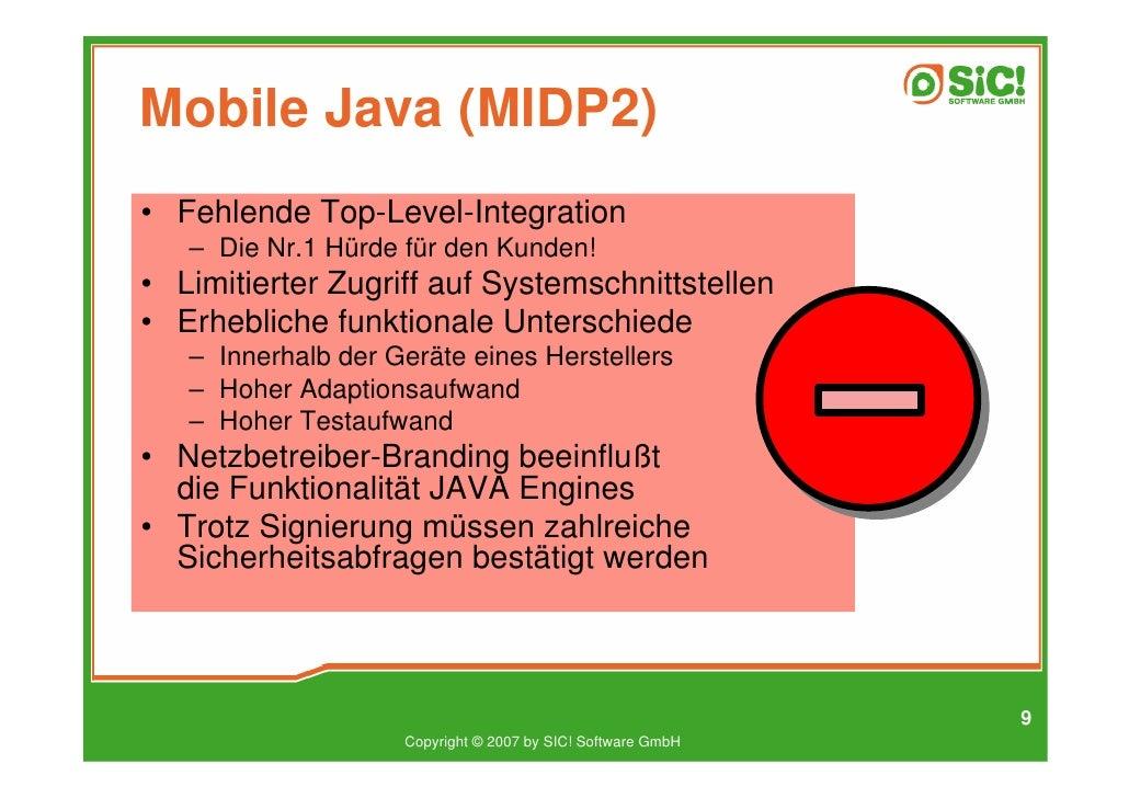 Mobile Java (MIDP2) • Fehlende Top-Level-Integration    – Die Nr.1 Hürde für den Kunden! • Limitierter Zugriff auf Systems...