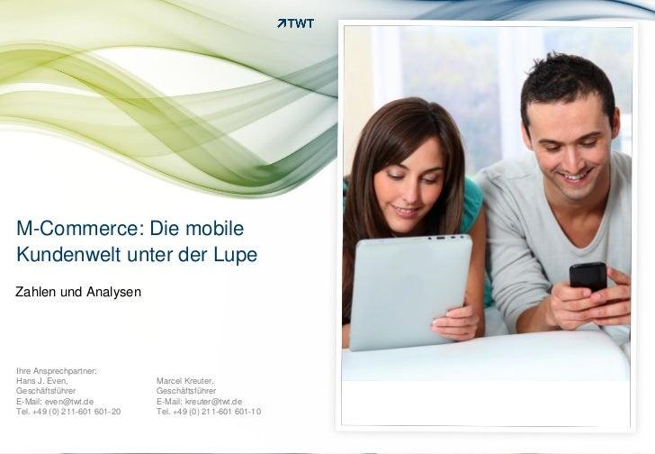 M-Commerce: Die mobileKundenwelt unter der LupeZahlen und AnalysenIhre Ansprechpartner:Hans J. Even,                 Marce...