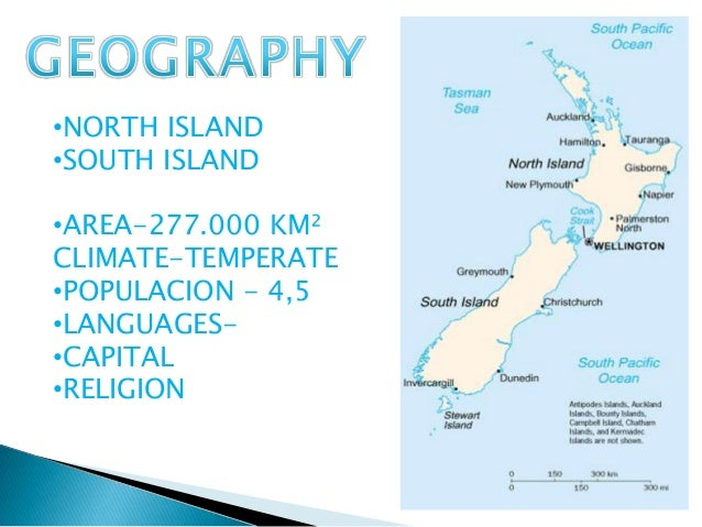 •NORTH ISLAND•SOUTH ISLAND•AREA-277.000 KM²CLIMATE-TEMPERATE•POPULACION - 4,5•LANGUAGES-•CAPITAL•RELIGION