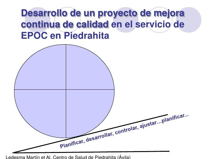 Desarrollo de un proyecto de mejora continua de calidaden el servicio de EPOC en Piedrahita<br />Planificar, desarrollar,...