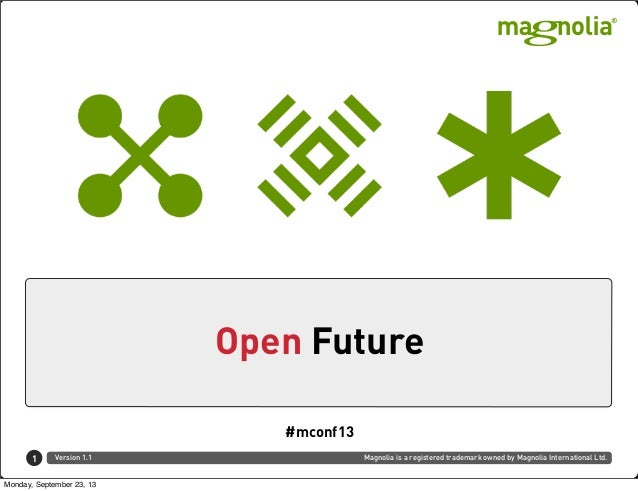 Magnolia is a registered trademark owned by Magnolia International Ltd.Version 1.1 Open Future 1 Text #mconf13 Monday, Sep...