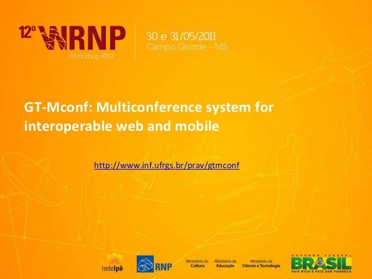 GT-Mconf: Multiconference system for interoperable web andmobile<br />http://www.inf.ufrgs.br/prav/gtmconf<br />
