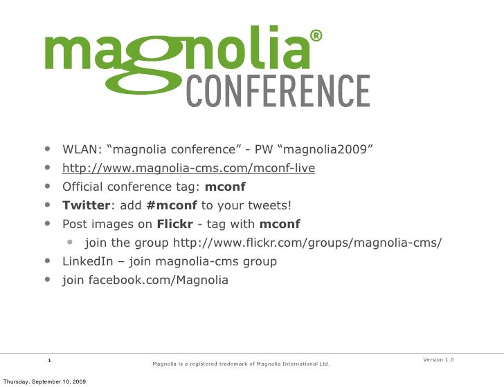 "•     WLAN: ""magnolia conference"" - PW ""magnolia2009""              •     http://www.magnolia-cms.com/mconf-live           ..."