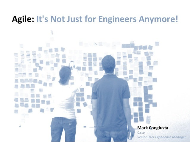 Agile: Its Not Just for Engineers Anymore!                                                 Mark Congiusta...
