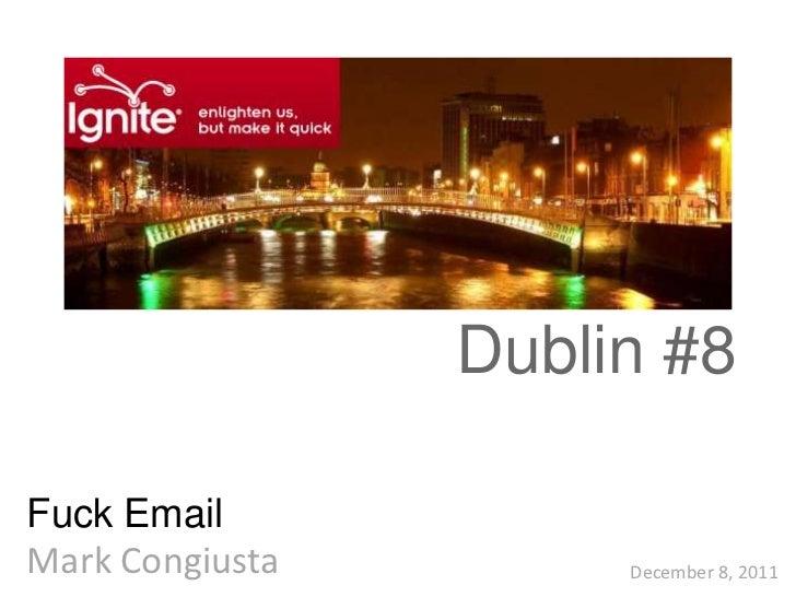 Dublin #8Fuck EmailMark Congiusta        December 8, 2011