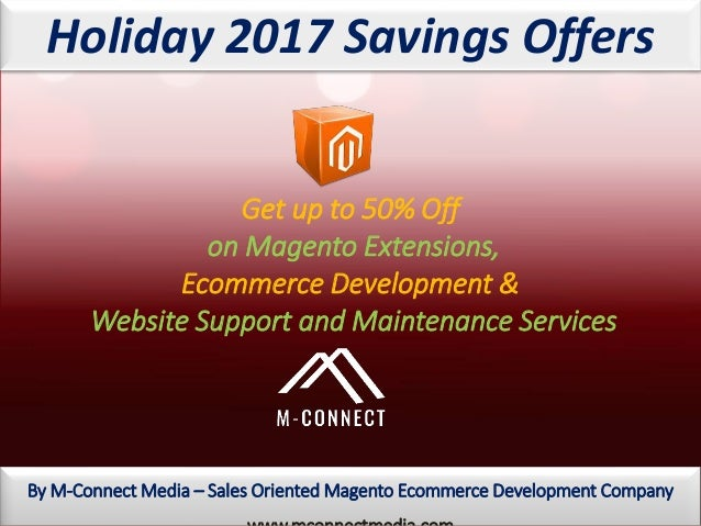 By M-Connect Media – Sales Oriented Magento Ecommerce Development Company Holiday 2017 Savings Offers Get up to 50% Off on...