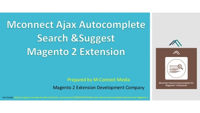 Prepared by M-Connect Media Magento 2 Extension Development Company Use Guide: https://support.mconnectmedia.com/hc/en-us/...
