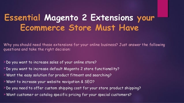 Essential Magento 2 Extensions your Ecommerce Store Must Have Why you should need these extensions for your online busines...