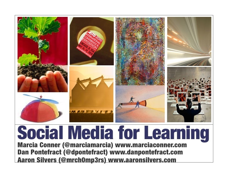 Social Media for Learning Marcia Conner (@marciamarcia) www.marciaconner.com Dan Pontefract (@dpontefract) www.danpontefra...