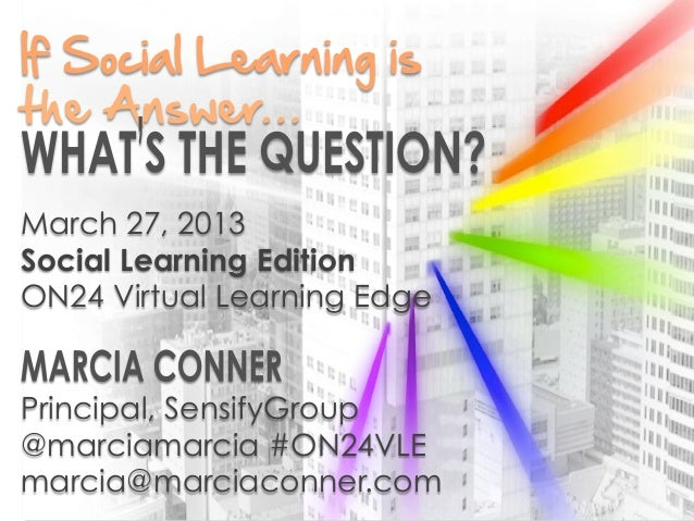 If Social Learning is     If Social Learning is the Answer,March 27, 2013Social Learning Edition Question?         W...