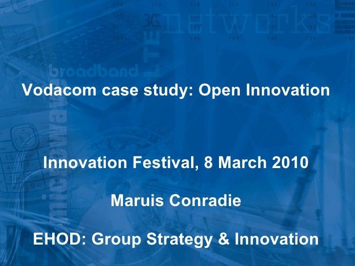 Vodacom Strategic Analysis 2007 Vodacom case study: Open Innovation Innovation Festival, 8 March 2010 Maruis Conradie EHOD...