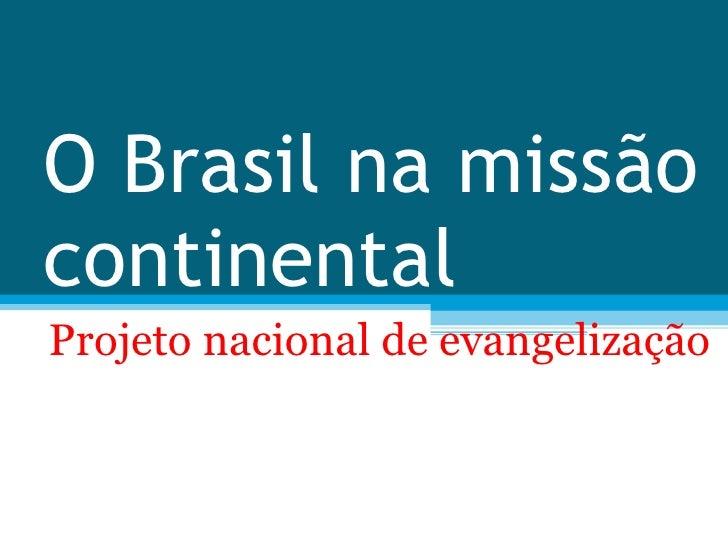 O Brasil na missão continental Projeto nacional de evangelização