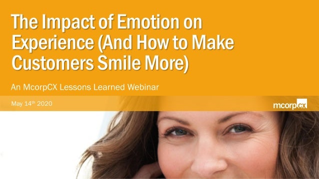 © 2020 McorpCX, Inc., All Rights Reserved McorpCX Lessons Learned Webinar: The Impact of Emotion on Experience | May 14, 2...