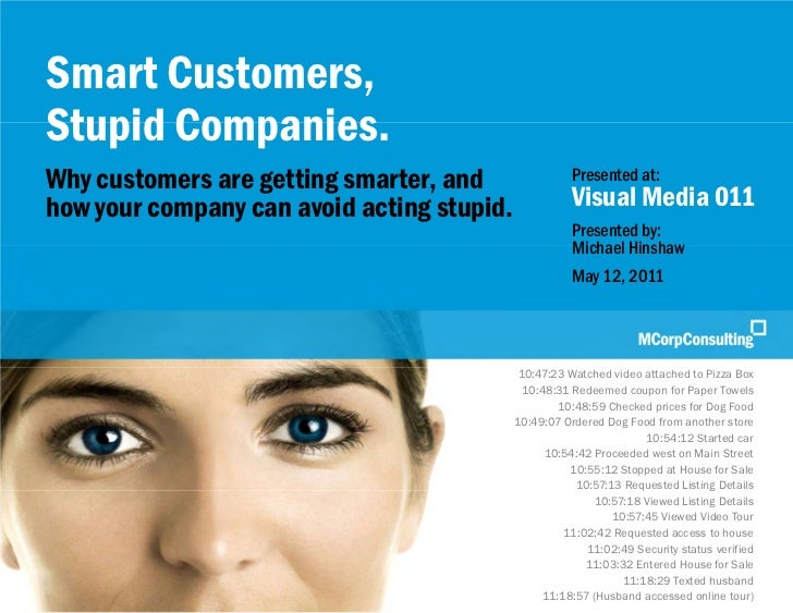 Smart Customers, Stupid Companies | Visual Media 011 | May 12, 2011    Smart Customers,    Stupid Companies.    Why custom...