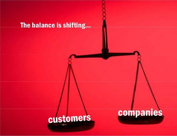 Smart Customers, Stupid Companies | Visual Media 011 | May 12, 2011               The balance is shifting...              ...