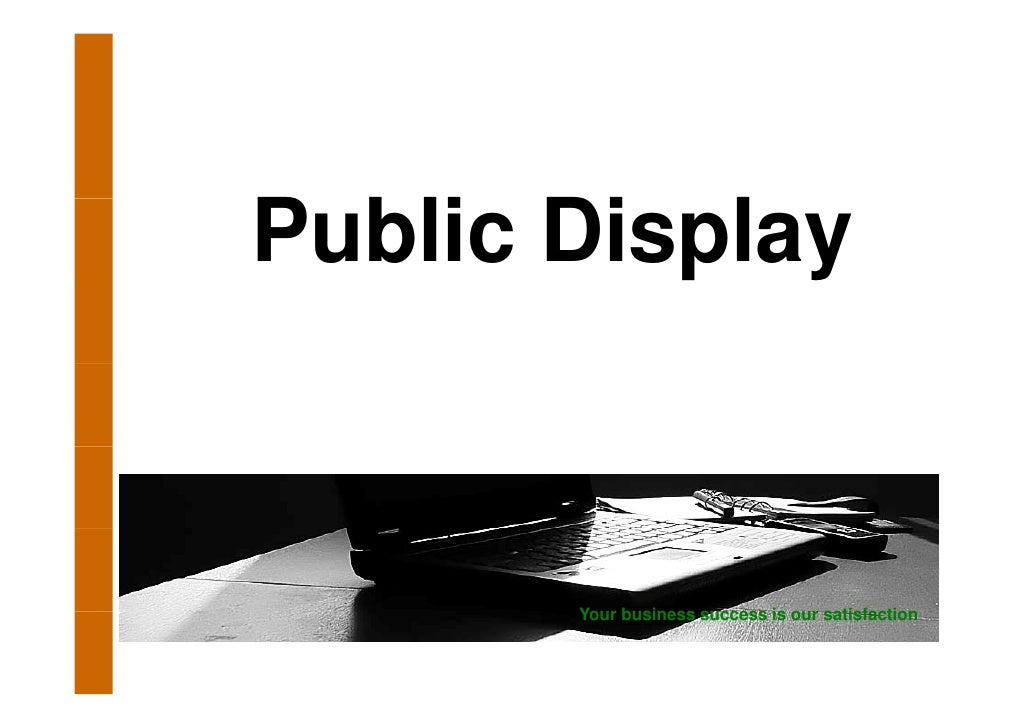 Public Di l P bli Display           Your business success is our satisfaction        Y    b i              i        ti f ti