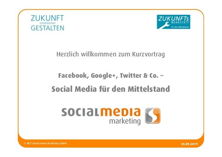 Herzlich willkommen zum Kurzvortrag                         Facebook, Google+, Twitter & Co. –                    Social M...