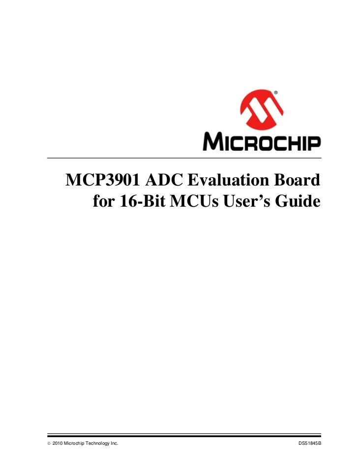 MCP3901 ADC Evaluation Board          for 16-Bit MCUs User's Guide 2010 Microchip Technology Inc.   DS51845B