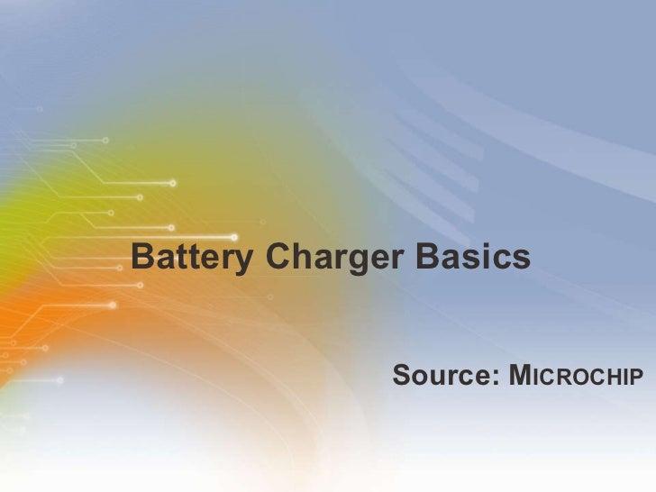 Battery Charger Basics <ul><li>Source: M ICROCHIP </li></ul>