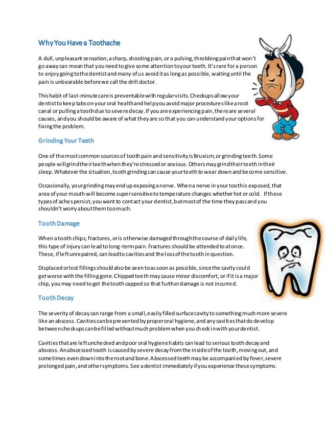 Why You Have a Toothache A dull, unpleasant sensation, a sharp, shooting pain, or a pulsing, throbbing pain that won't go ...