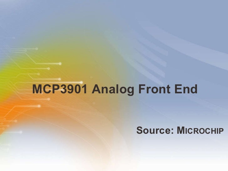 MCP3901 Analog Front End <ul><li>Source: M ICROCHIP </li></ul>