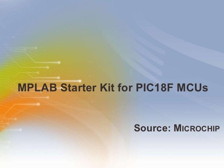 MPLAB Starter Kit for PIC18F MCUs <ul><li>Source: M ICROCHIP </li></ul>