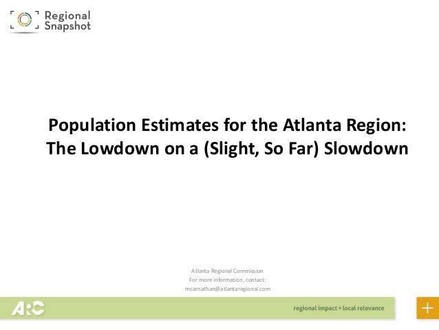Atlanta Regional Commission For more information, contact: mcarnathan@atlantaregional.com Population Estimates for the Atl...