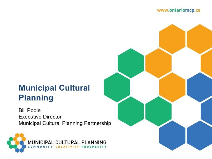 Municipal Cultural Planning Bill Poole Executive Director Municipal Cultural Planning Partnership