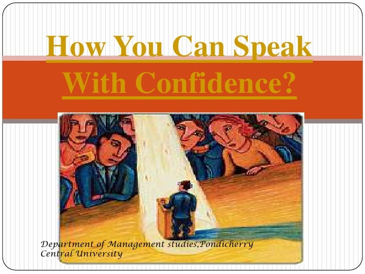 How You Can Speak With Confidence? <br />Department of Management studies,Pondicherry Central University<br />