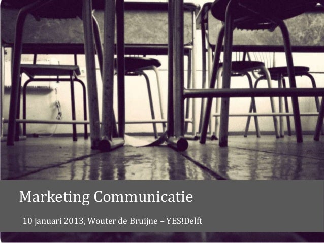 Marketing Communicatie10 januari 2013, Wouter de Bruijne – YES!Delft