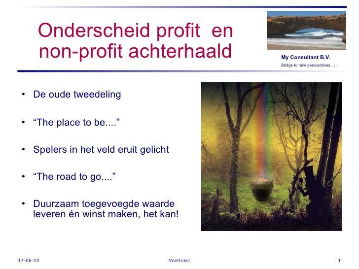 """Onderscheid profit  en non-profit achterhaald <ul><li>De oude tweedeling </li></ul><ul><li>"""" The place to be...."""" </li></u..."""