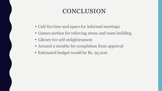 CONCLUSION • Café for time and space for informal meetings • Games section for relieving stress and team building • Librar...