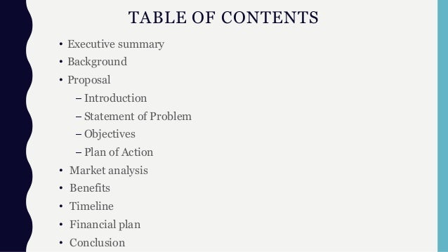 TABLE OF CONTENTS • Executive summary • Background • Proposal – Introduction – Statement of Problem – Objectives – Plan of...