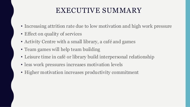 EXECUTIVE SUMMARY • Increasing attrition rate due to low motivation and high work pressure • Effect on quality of services...