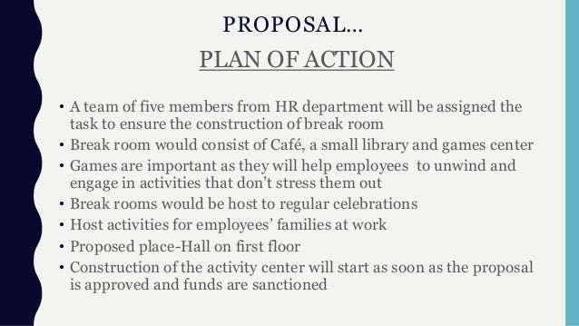 PROPOSAL… PLAN OF ACTION • A team of five members from HR department will be assigned the task to ensure the construction ...