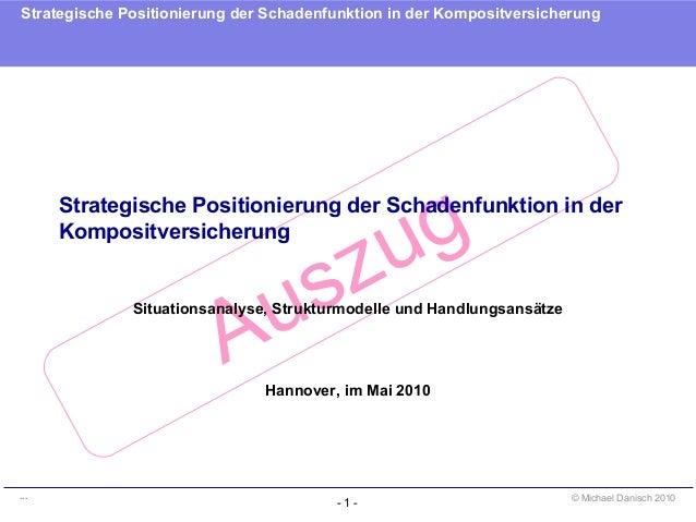 - 1 - Strategische Positionierung der Schadenfunktion in der Kompositversicherung ... Auszug © Michael Danisch 2010 Strate...