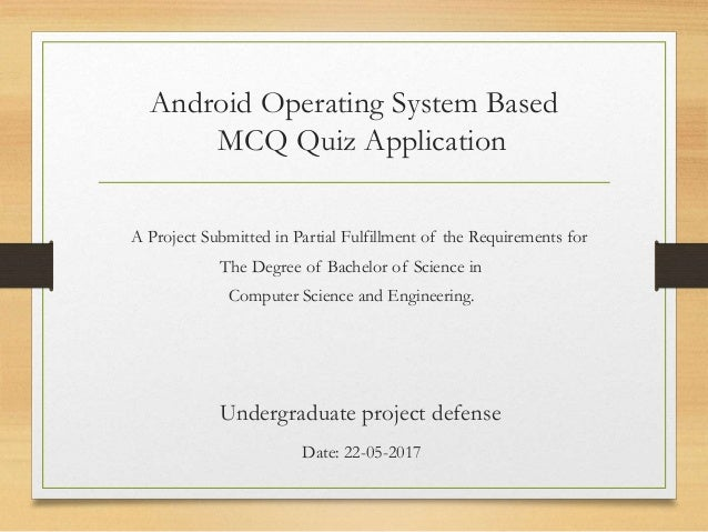 Android Operating System Based MCQ Quiz Application A Project Submitted in Partial Fulfillment of the Requirements for The...
