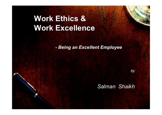 1 Work Ethics & Work Excellence - Being an Excellent Employee by Salman Shaikh