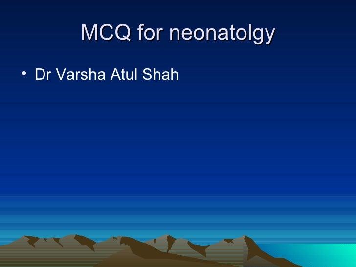 MCQ for neonatolgy• Dr Varsha Atul Shah