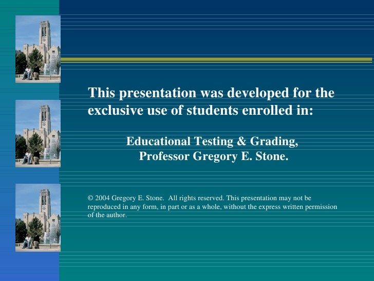This presentation was developed for the exclusive use of students enrolled in:               Educational Testing & Grading...