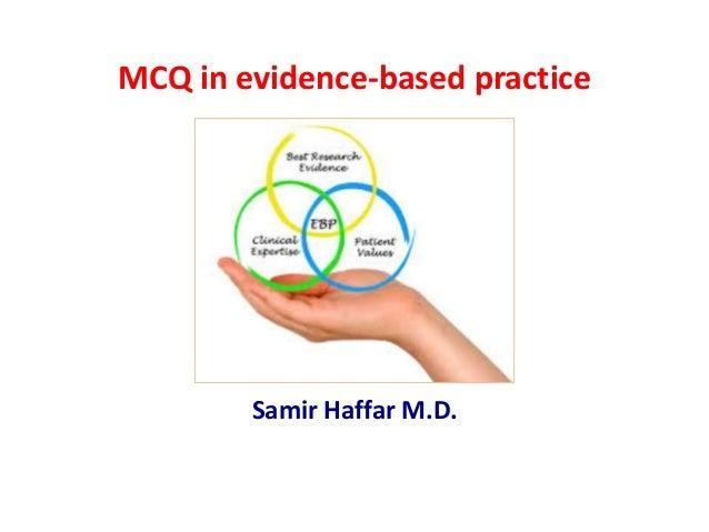 MCQ in evidence-based practice Samir Haffar M.D.