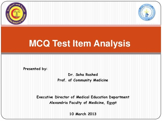 MCQ Test Item AnalysisPresented by:                          Dr. Soha Rashed                    Prof. of Community Medicin...